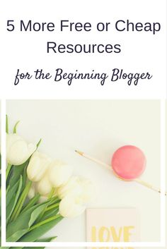 5 More Free or Cheap Resources for the Beginning Blogger