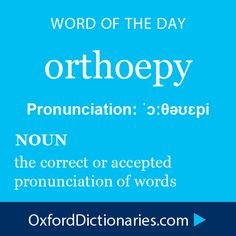 Word of the Day: orthoepy Click through to the full definition, audio pronunciation, and example sentences: http://www.oxforddictionaries.com/definition/english/orthoepy #WOTD   #wordoftheday