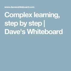 Complex learning, step by step | Dave's Whiteboard