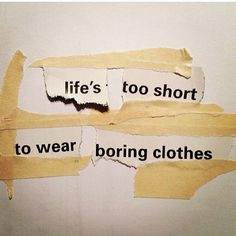 Lifes to short to wear boring clothes fashion quotes quote quotes and sayings style picture quotes Chandler Bing, Life Quotes Love, Quotes To Live By, Quote Life, Simply Quotes, Life Sayings, Meaningful Sayings, Daily Quotes, The Wicked The Divine