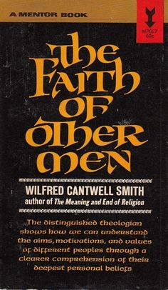 The Faith of Other Men by Wilfred Cantwell Smith 1965 Muslims Hindus Buddhists