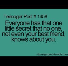 Secrets; we all have that super secrety secret hidden from your best friend even. #TeenagePost #quote #Life