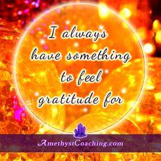 Today's Affirmation:I Always Have Something to FEEL Gratitude For  Visit us www.amethystcoaching.com Personal Coaching Site #affirmation #coaching Like Us https://www.facebook.com/amethystcoaching?ref=hl