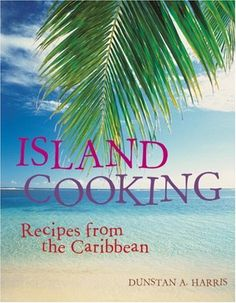 Island Cooking: Recipes from the Caribbean by Dunstan A. ...