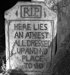When athiests get buried,