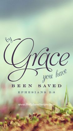 Ephesians 2:8 (NKJV) - For by grace you have been saved through faith, and that not of yourselves; it is the gift of God,