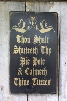 Thou Shalt Shutteth Thy Pie Hole & Calmeth Thine Titties Wood Sign Funny Wood Sign Hippie Decor Wiccan Dragon Gypsy Art Babe Cave Dorm - Wood Diy Cave Man, Babe Cave, Funny Wood Signs, Metallic Gold Paint, Pie Hole, Haha Funny, Funny Stuff, Funny Shit, 9gag Funny