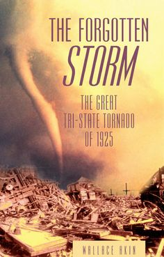 The Forgotten Storm: The Great Tri-State Tornado of 1925  by Wallace E. Akin