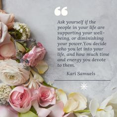 Ask yourself if the people in your life are supporting your wellbeing, or diminishing your power. You decide who you let into your life, and how much time and energy you devote to them.