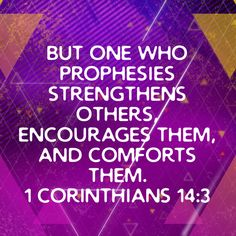1 Corinthians But one who prophesies strengthens others, encourages them, and comforts them. The Gift Of Prophecy, Spirituality Books, New Living Translation, He Loves Me, Spiritual Gifts, Love Memes, Christians, Writings, Encouragement