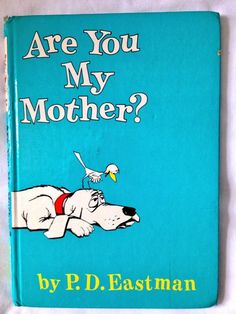 Are You My Mother?  My mom and dad read this book to me and then I read it to them. (Or maybe I had it memorized)  :-)