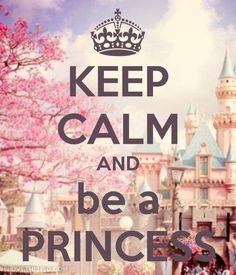 Keep calm and be a princess