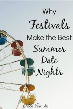 Good food, good music, unique attractions. Festivals make the best summer date nights. http://gracelovelife.com