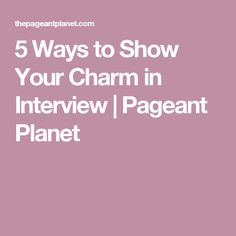 5 Ways to Show Your Charm in Interview | Pageant Planet
