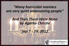 """""""Many homicidal maniacs are very quiet, unassuming people."""" - And Then There Were None, by Agatha Christie. Carrollwood Players Theater"""