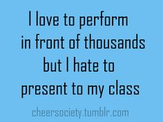 I can stunt, tumble & dance my a$$ off in front of thousands @ a crowded arena...but stand in front of 25 people and talk? YIKES!