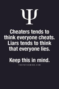 cheaters tends to think everyone cheats. liars tends to think that everyone lies. keep this in mind. You are a cheater many many times over and you are a liar also. Psychology Says, Psychology Quotes, Great Quotes, Quotes To Live By, Inspirational Quotes, Blame Quotes, The Words, Provocateur, Way Of Life