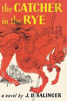 The Catcher in the Rye by J.D. Salinger   19 Banned Books That Actually Changed Your Life  MUST READ THEM ALL