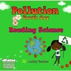 Reading Science about Pollution on Earth Day   There are  4 kinds of Pollution integrated with present simple tense 1. Land or soil Pollution 2. Wa...