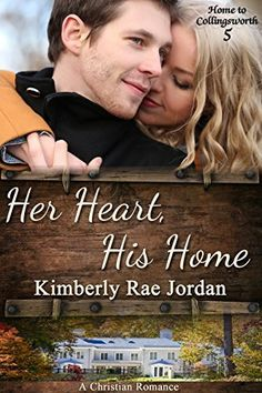 Her Heart, His Home: A Christian Romance (Home to Collingsworth Book 5) by Kimberly Rae Jordan, http://www.amazon.com/dp/B00NY001P2/ref=cm_sw_r_pi_dp_TkZkub0334P3Z
