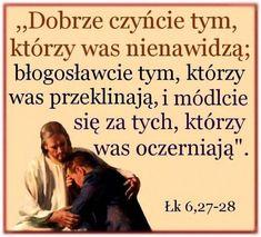 Dobrze czyńcie tym, którzy was nienawidzą Łk 6,27 Music Humor, Keep The Faith, Mother Mary, Motto, Christianity, Catholic, Leo, Funny, Quotes