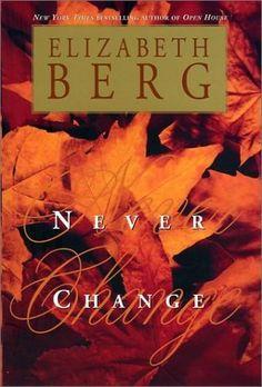 Never Change by Elizabeth Berg, http://www.amazon.com/dp/0743411323/ref=cm_sw_r_pi_dp_7glDpb1CWCQ5V