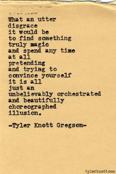 What an utter disgrace it would be... Typewriter Series #425, by Tyler Knott Gregson.