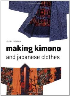 Making Kimono and Japanese Clothes by Jenni Dobson Japanese Sewing Patterns, Sewing Patterns Free, Clothing Patterns, Sewing Clothes, Diy Clothes, Kimono Sewing Pattern, Embroidered Quilts, Japanese Outfits, Diy Japanese Clothes