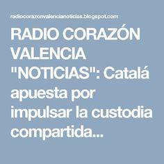 """RADIO CORAZÓN VALENCIA  """"NOTICIAS"""": Catalá apuesta por impulsar la custodia compartida..."""