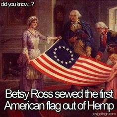 Did you know that the first American Flag was sewn with Hemp cloth?