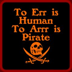 To Err is Human, To Arrrr is Pirate