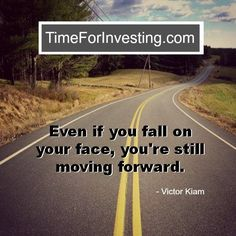Motivational quote: Even if you fall on your face, you're still moving forward. - Victor Kiam