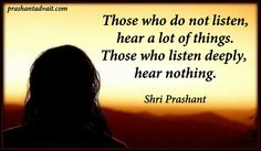 Those who do not listen, hear a lot of things. Those who listen deeply, hear nothing. ~ Shri Prashant #ShriPrashant #Advait #listening #depth #nothing #truth #understanding #hearing Read at:- prashantadvait.com Watch at:- www.youtube.com/c/ShriPrashant Website:- www.advait.org.in Facebook:- www.facebook.com/prashant.advait LinkedIn:- www.linkedin.com/in/prashantadvait Twitter:- https://twitter.com/Prashant_Advait