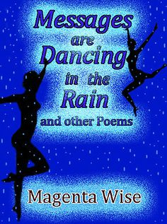 My new book of poems, 'Messages are Dancing in the Rain'.  A big and varied collection about life, love, beauty, pain, creativity, joy, grief, spirituality and self development.