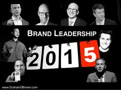 (GrahamDBrown) Brand Leadership 2015: 10 Quotes from Industry Leaders and Gurus on the Future of Marketing