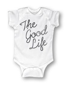 Another great find on #zulily! White 'The Good Life' Bodysuit - Infant #zulilyfinds
