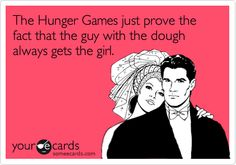 The Hunger Games just prove the fact that the guy with the dough always gets the girl.