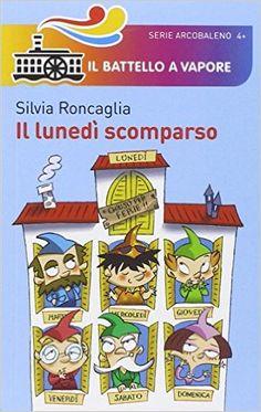 Amazon.it: Il lunedi scomparso - Silvia Roncaglia - Libri
