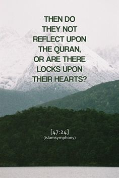 Then do they not reflect upon the Qur'an, or are there locks upon [their] hearts?
