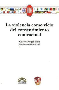 La violencia como vicio del consentimiento contractual / Carlos Rogel Vide.    Reus, 2016