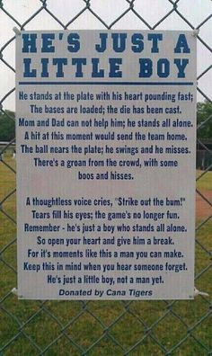 Being the dad of a boy who loves to play baseball, reading this brought a tear to my eye.  I've seen far to many parents at our games act in unconscionable ways.  They should have read this first.