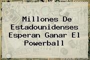 http://tecnoautos.com/wp-content/uploads/imagenes/tendencias/thumbs/millones-de-estadounidenses-esperan-ganar-el-powerball.jpg Powerball. Millones de estadounidenses esperan ganar el Powerball, Enlaces, Imágenes, Videos y Tweets - http://tecnoautos.com/actualidad/powerball-millones-de-estadounidenses-esperan-ganar-el-powerball/