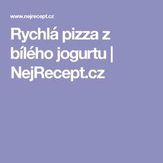 Rychlá pizza z bílého jogurtu   NejRecept.cz Challah, Pizza, Quiche, Quiches