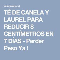 TÉ DE CANELA Y LAUREL PARA REDUCIR 8 CENTÍMETROS EN 7 DÍAS - Perder Peso Ya !