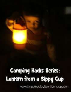 Camping Hacks Series: Lantern from a Sippy Cup - LOVE this idea but my kids loved it even more!