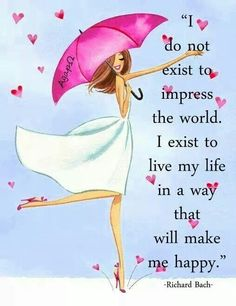 I do not exist to impress the world. I exist to live my life in a way that will make me happy. Happy New Day! Wisdom Quotes, Quotes To Live By, Me Quotes, Motivational Quotes, Funny Quotes, Inspirational Quotes, Qoutes, Quotes Images, Daily Quotes