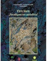 Vivir bien : ¿paradigma no capitalista? / Ivonne Farah H., Luciano Vasapollo, coordinadores