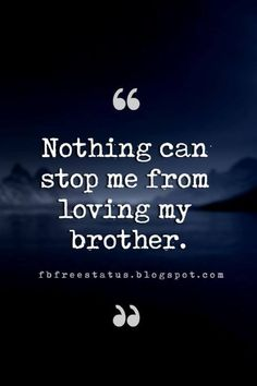 Best Brother Quotes and Sibling Sayings Collection From Boostupliving. Here we've collected more than 100 Best Brother Quotes For you. Love My Brother Quotes, Brother Sister Love Quotes, Brother And Sister Relationship, Nephew Quotes, Brother Birthday Quotes, Brother And Sister Love, Little Boy Quotes, Daughter Poems, Quotes About Brothers