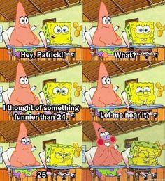 And when SpongeBob and Patrick finally thought of something funnier than 24.