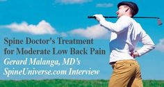 Gerard Malanga, MD gives an inside look at his care philosophy in his patient with low back pain in this interview conducted by Kelly Rehan on SpineUniverse.com.